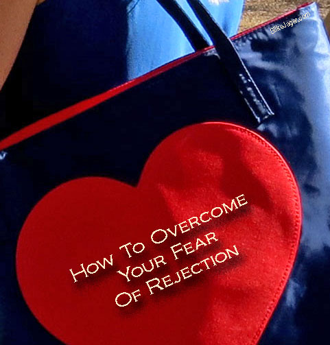 How To Overcome Your Fear Of Rejection