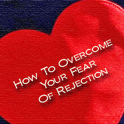 Tips to overcome your fear of rejection