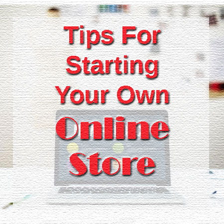 Starting Your Own Online Store Tips