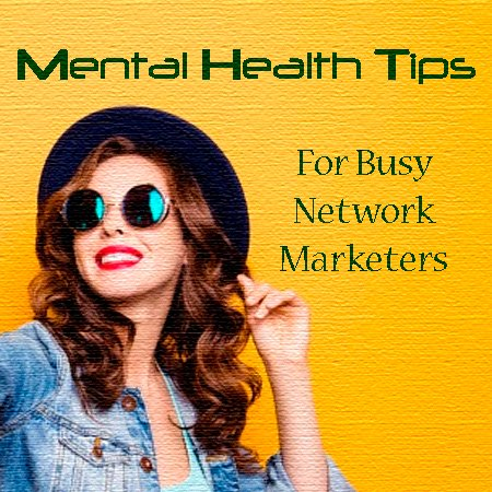 Mental health tips for busy network marketers